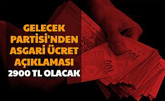 Gelecek Partisi: Asgari Ücret 2900 TL Olacak