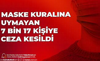 İçişleri Bakanlığı Açıkladı: Maske Kullanmayan 7 Bin 17 Kişiye Para Cezası Uygulandı