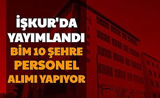 İŞKUR'da Yayımlandı: BİM 10 Şehre Personel Alımı Yapıyor