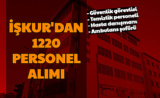 İŞKUR'dan 1220 Personel Alımı (Güvenlik Görevlisi, Ambulans Şoförü, Temizlik Personeli, Hizmetli)
