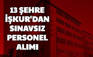 İŞKUR'dan Günlük 89 TL ile 13 Şehre Sınavsız Yeni Personel Alımı