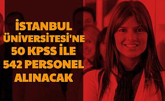 İstanbul Üniversitesi 50 KPSS ile 542 Personel Alımı Yapacak: Başvuru İnternetten Başladı