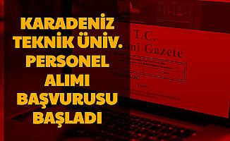 Karadeniz Teknik Üniversitesi Personel Alımı Başvurusu Başladı