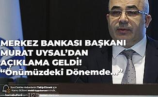 Merkez Bankası Başkanı Murat Uysal: Önümüzdeki Dönemde Ülkemizin ve Ekonomimizin İhtiyacı Olan Kararlar Almaya Devam Edeceğiz