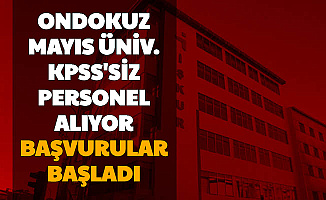 Ondokuz Mayıs Üniversitesi KPSS'siz İşçi Alımı Başvurusu Başladı (Güvenlik-Hasta Bakımı ve Temizlik Personeli)