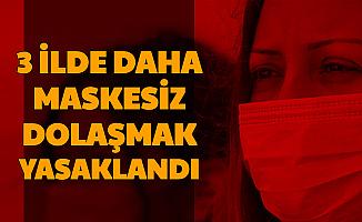 Ordu, Yozgat ve Ağrı'da Maskesiz Dolaşmak Yasaklandı-İşte Başlama Tarihi ve Cezası