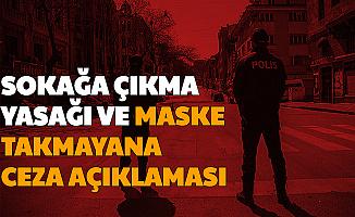 Son Dakika: Sokağa Çıkma Yasağı ve Maske Takmayana Ceza Açıklaması