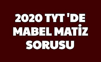 TYT 2020'de Mabel Matiz Sorusu Gündem Oldu