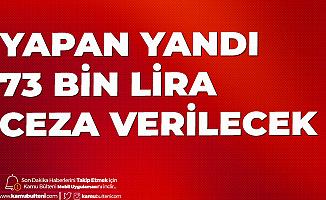 Yapan Yandı! 73 Bin Lira Ceza Verilecek