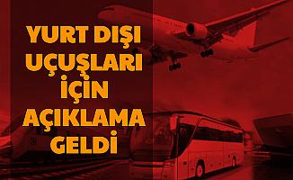 Yurt Dışı Uçuşları ile İlgili Açıklama Geldi: İşte Seyahat Açılan - Açılacak Ülkeler