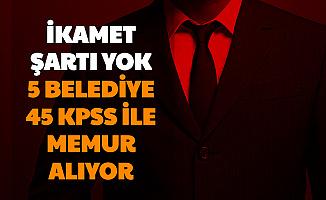 45 KPSS ile İkamet Şartsız 5 Belediyeye Memur Alımı (4 Bin TL Maaş)