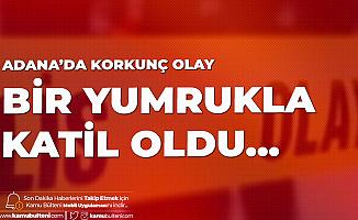Adana'da Korkunç Olay: Bir Yumruk Attı , Katil Oldu...