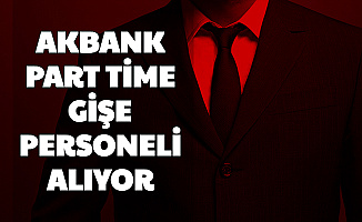 Akbank 7 Şehre Gişe Personeli Alımı Yapıyor