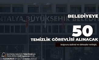 Antalya Büyükşehir Belediyesi'ne 50 Temizlik Görevlisi Alımı Yapılacak