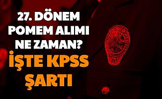 Bakan Soylu Polis Alımı Yapacağız Demişti-İşte 27. Dönem POMEM KPSS Şartı