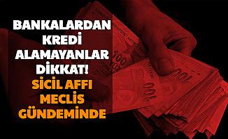 Bankaların Kredi Vermediği Vatandaşlar Dikkat: Sicil Affı Meclis Gündeminde