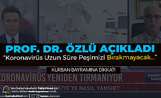 Bilim Kurulu Üyesi Prof. Dr. Özlü'den Flaş Açıklama: Korona Daha Uzun Süre Peşimizi Bırakmayacak