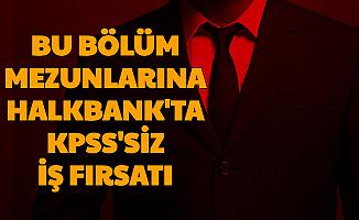 Bu Bölümlerden Mezun Olanlara Halkbank'ta KPSS'siz İş