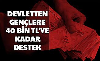 Devletten Gençlere 40 Bin TL'ye Kadar Destek