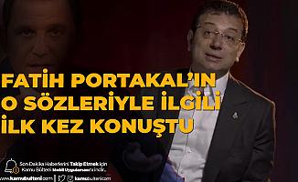 Ekrem İmamoğlu'ndan Fatih Portakal Açıklaması: Elbet Söyleyeceklerim Var Ona...