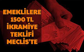 Emeklilere 1500 TL İkramiye Teklifi Meclise Geldi