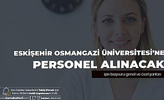 Eskişehir Osmangazi Üniversitesi'ne Sağlık Personeli Alımı Yapılacak - Başvuru Genel ve Özel Şartları