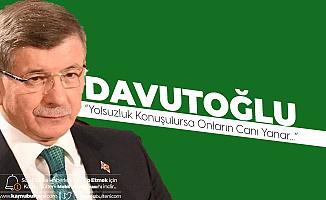 Gelecek Partisi Genel Başkanı Davutoğlu: Yolsuzluk Konuşulursa Onların Canı Yanar
