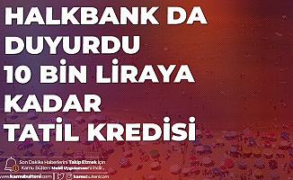 Halkbank Tatil Destek Kredisi ile 10 Bin Liraya kadar 6 Ay Ödemesiz Kredi Verilecek