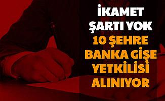 İkamet Şartı Yok: 10 Şehirde Banka Gişe Personeli Alımı Başvurusu Başladı