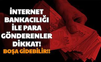 İnternet Bankacılığı ile Para Gönderenler Dikkat: Boşa Gidebilir