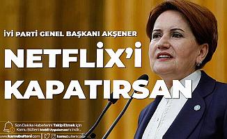 İYİ Parti Genel Başkanı Meral Akşener: Dark'ın Son Sezonu Bitmeden Netflix'i Kapatırsan Gücenirim Sayın Erdoğan