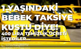 İzmir'de Taksiye Kusan Bebeğin Annesinden 400 Lira İstediler! O  Şoförün İşine Son Verildi