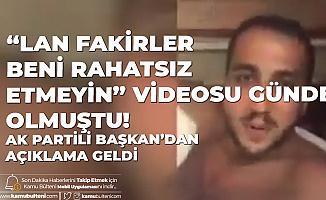 """Jakuzili Videoda """"Lan Fakirler Beni Rahatsız Etmeyin"""" Dediği Görülen AK Partili Başkandan Açıklama"""