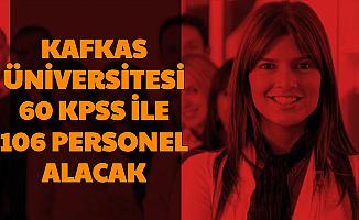Kafkas Üniversitesi 60 KPSS ile Mülakatsız 106 Personel Alımı Başvurusu Başladı