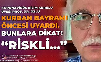 Koronavirüs Bilim Kurulu Üyesi Prof. Dr. Özlü'den Kurban Bayramı Öncesi Önemli Uyarı