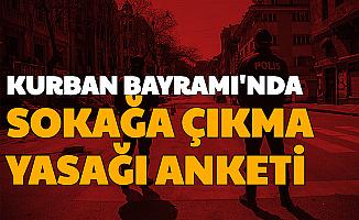 Kurban Bayramı'nda 81 Şehirde Sokağa Çıkma Yasağı İçin Kritik Anket (Bayram Ne Zaman?)