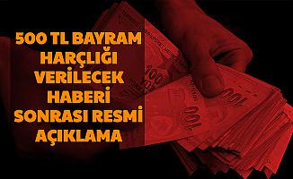 Kurban Bayramı Öncesi '500 TL Bayram Harçlığı Verilecek' Haberi Sonrası Resmi Duyuru