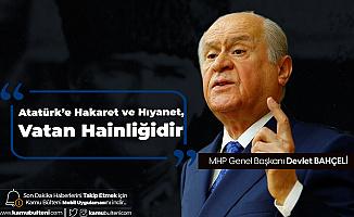 MHP Lideri Bahçeli: Atatürk'e Hakaret ve Hıyanet, Vatan Hainliğidir