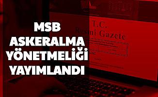 MSB Askeralma Yönetmeliği Resmi Gazete'de Yayımlandı (Yeden Subay Astsubay Er Erbaş, Tecil, Sevk, Celp, Bedelli)