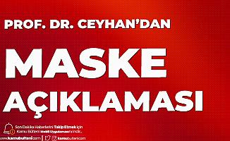 Prof. Dr. Mehmet Ceyhan'dan Maske Açıklaması