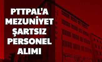 PTTPAL Mezuniyet Şartsız Personel Alımı Yapıyor: Başvuru İŞKUR'da Başladı