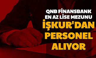 QNB Finansbank 4 Şehre En Az Lise Mezunu Banka Personeli Alımı Yapıyor