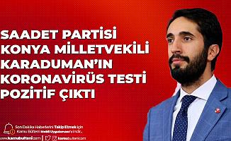 Saadet Partisi Konya Milletvekili Abdulkadir Karaduman'ın Koronavirüs Testi Pozitif Çıktı