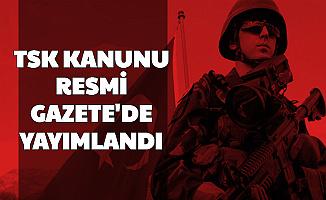 Sözleşmeli Er, Erbaş, Uzman Çavuş, Subay ve Astsubaylar Dikkat: TSK Kanunu Yayımlandı