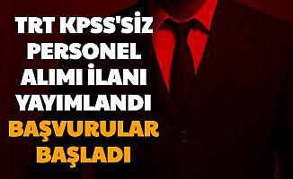 TRT Personel Alımı Başvuru Ekranı Açıldı: İşte KPSS'siz İş Başvurusu
