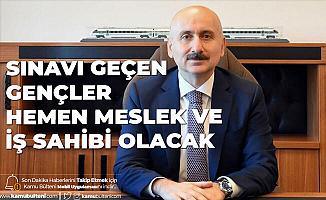 Ulaştırma ve Altyapı Bakanı Karaismailoğlu Açıkladı: Sınavı Geçenler Hemen İş Sahibi Olacak