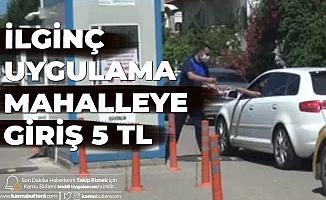 Yalova'da İlginç Uygulama : Mahalleye Giriş 5 TL
