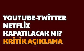 Youtube - Twitter - Netflix Kapatılacak mı? Kritik Açıklama Geldi