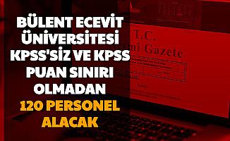 Zonguldak Bülent Ecevit Üniversitesi 120 Personel Alımı Yapıyor (KPSS'siz ve KPSS Puan Sınırı Olmadan)