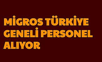 2500-3000 TL Maaşla Migros Türkiye Geneli Personel Alımı Yapıyor-İşte İş Başvurusu